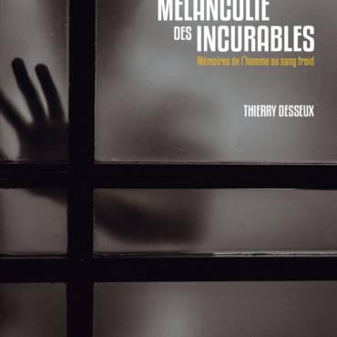 Entretien avec Thierry Desseux – La Mélancolie des incurables